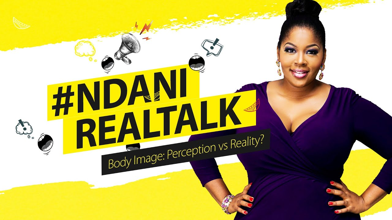 ndanirealtalk s1e11 body image perception vs reality ndanirealtalk s1e11 body image perception vs reality