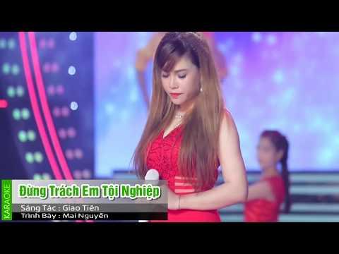 Đừng Trách Em Tội nghiệp - Mai Nguyễn  -karaoke