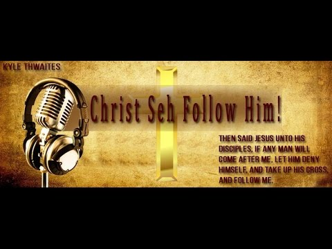 kyle Thwaites - Christ Seh Folllow Me #‎NEW‬ ‪#‎MUSIC‬ ‪#‎TUESDAY‬ APRIL 5, 2016