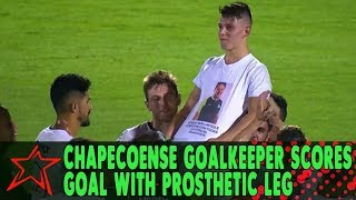 Chapecoense Goalkeeper Scores Goal with Prosthetic Leg