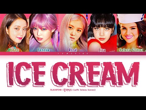 BLACKPINK Ice Cream (with Selena Gomez) Lyrics (블랙핑크 Ice Cream 가사) [Color Coded Lyrics/Han/Rom/Eng]