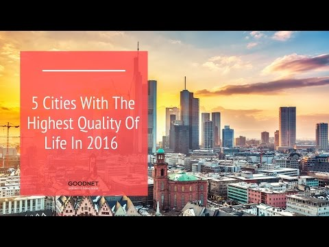 5 Cities With The Highest Quality Of Life In 2016