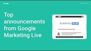 Academy on Air: The top 10 takeaways from Google Marketing Live (16.08.2018)