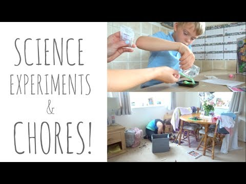 SCIENCE EXPERIMENTS & CHORES!