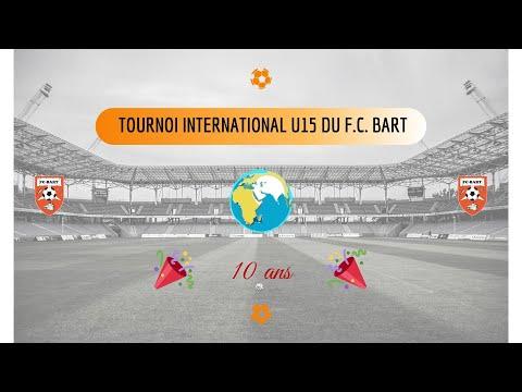 VENEZ PARTICPEZ AU TOURNOI ANNIVERSAIRE U15 INTERNATIONAL DU F.C. BART (10 ANS)