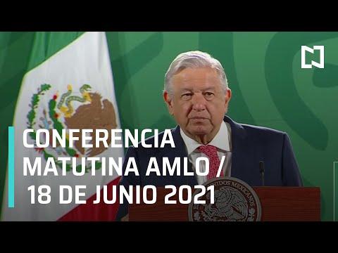 AMLO Conferencia Hoy / 18 de Junio 2021