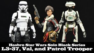 FwooshCast Review: Star War Black Series Val, L3-37, and Patrol Trooper, plus Hasbro Solo Thoughts
