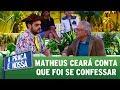 Matheus Ceará Conta Que Foi Se Confessar A Praça