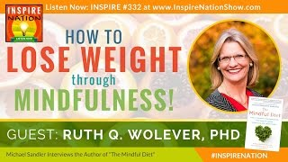 ★ How to Lose Weight & Keep It Off with Mindfulness! | RUTH WOLEVER, PhD | The Mindful Diet