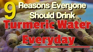 9 Reasons Everyone Should Drink Turmeric Water Everyday