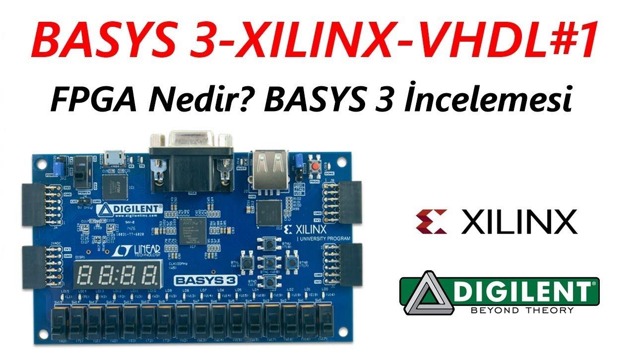 BASYS 3-XILINX-VHDL#1 FPGA Nedir? BASYS 3 İncelemesi