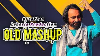 OLD MIX Dj Lakhan by Lahoria Production Mashup Ft. Lahoria Production Remix