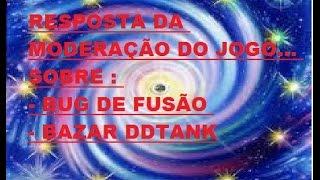#BUG DE FUSÃO & #BAZAR DDTANK - RESPOSTA DA MODERAÇÃO !!!