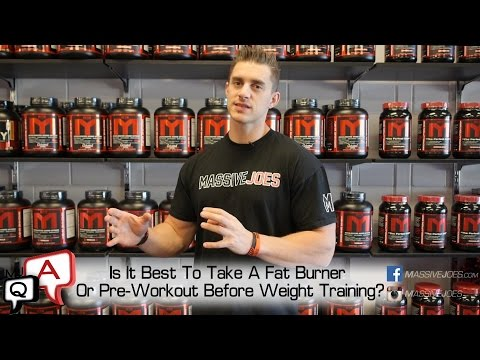 Is It Best To Take A Fat Burner Or Pre-Workout Before Weights? MassiveJoes.com MJ Q&A MJQA