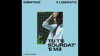 GEMITAIZ X LIBERATO - TU T'E SCURDAT' 'E ME (ILLEGAL RMX)