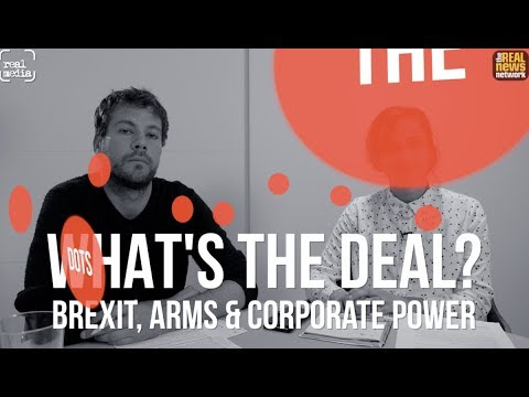 Join The Dots: What's the Deal? Brexit, Arms and Corporate Power