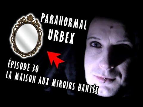 👻 PARANORMAL URBEX - ÉPISODE 30 : LA MAISON AUX MIROIRS HANTÉS  [MORGAN PRIEST] 2018