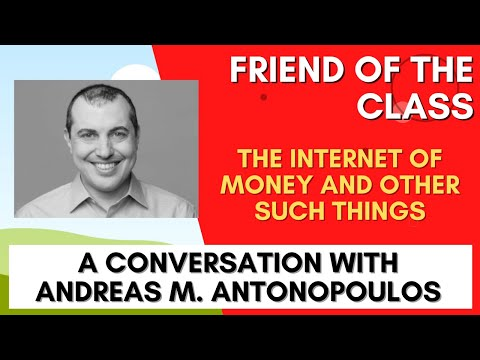 Friend of the Class: Andreas M. Antonopoulos