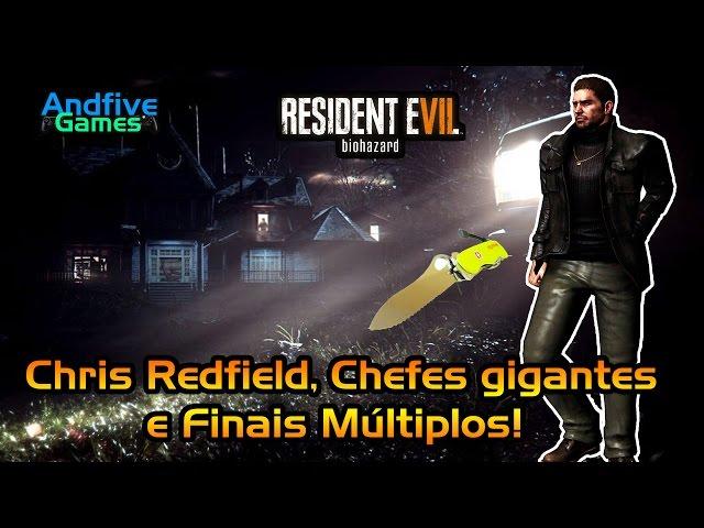 Resident Evil 7: Chris Redfield, Chefes Gigantes e V�rios Finais?
