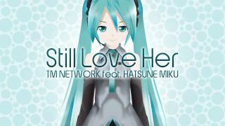 【初音ミク】 Still Love Her (失われた風景) / TM NETWORK 【VOCALOID】