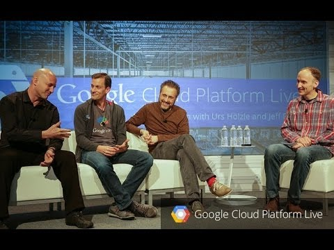 Google Cloud Platform Live: Fireside Chat with Urs Hölzle, Jeff Dean, and Eric Brewer