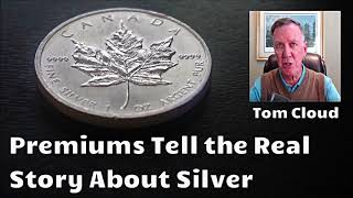 What Premiums are Telling Us About Silver Demand - Tom Cloud