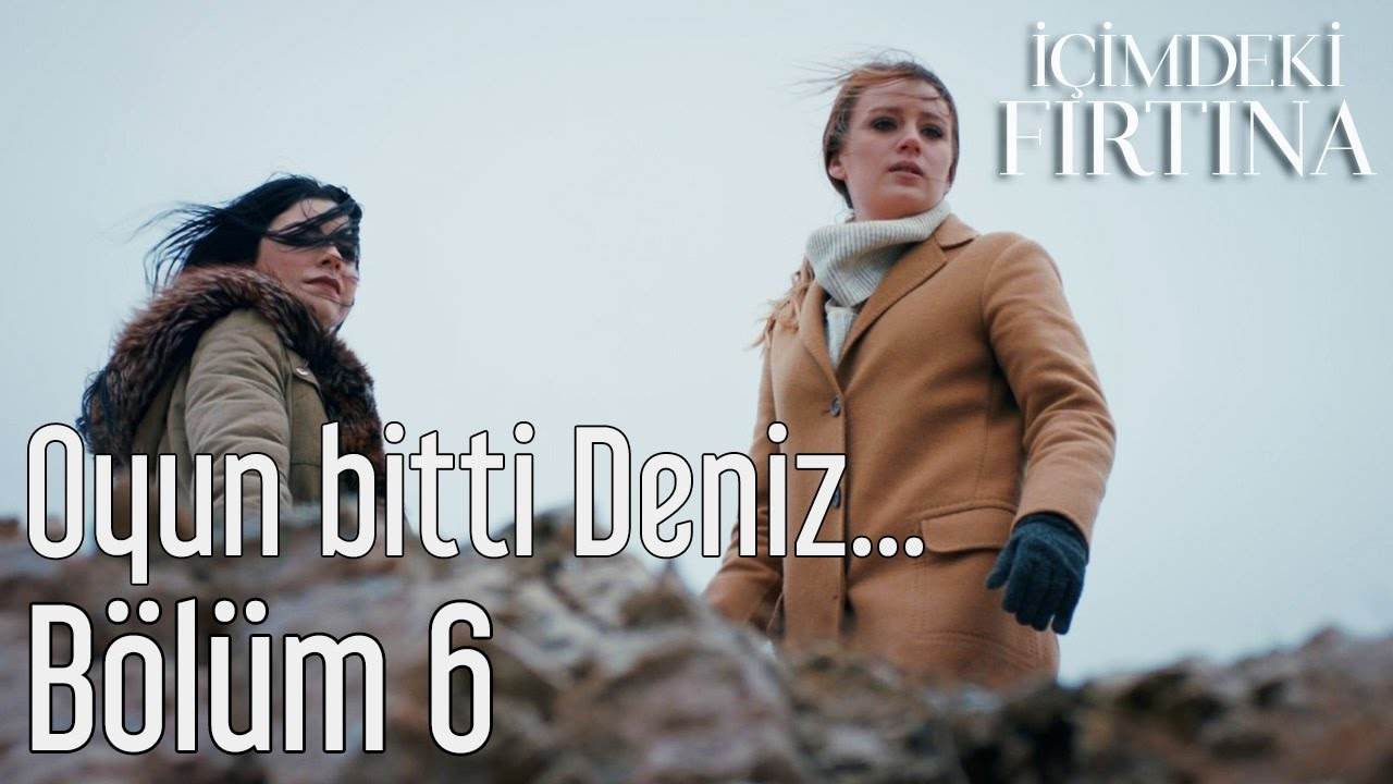 Icimdeki Firtina 6 Bolum Final Oyun Bitti Deniz Youtube