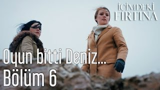 İçimdeki Fırtına 6. Bölüm (Final) - Oyun Bitti Deniz...