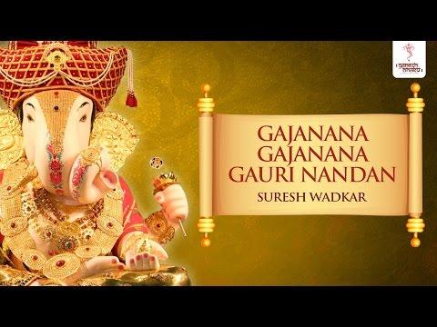 Ganesh Chant - Gajanana Gajanana Gauri Nandan Gajanana by Suresh Wadkar