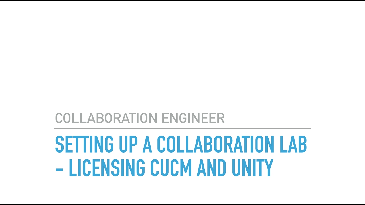 Setting up a CIsco Collaboration Lab Licensing CUCM and UNITY