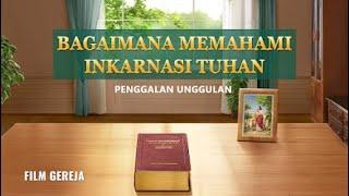 Film Rohani Kristen Terbaru | MISTERI KETUHANAN SEKUEL - Klip Film(2)Bagaimana Memahami Inkarnasi Tuhan