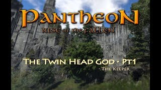 The Twin Head God - Pantheon: Rise of the Fallen (Ep07, Pt1)