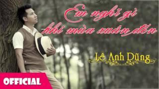 Em Nghĩ Gì Khi Mùa Xuân Đến - Lê Anh Dũng [Official Audio]