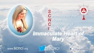 SCNCI - Consecrate Ireland to the Immaculate Heart of Mary (May 2013)
