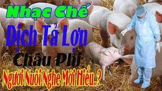 [Nhạc Chế] - Đại Dịch Tả Lợn Châu Phi   Chung Tay Cứu Lấy Loài Heo   Người Nuôi Heo Nghe Mới Hiểu.