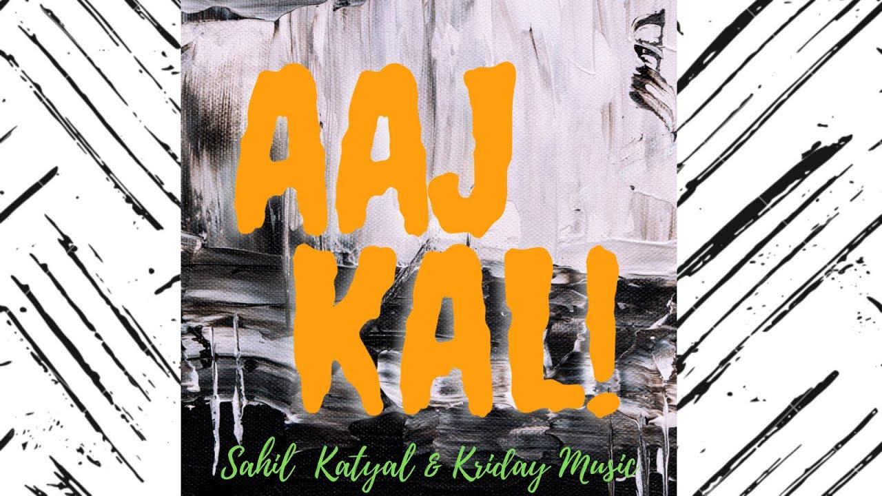 AAJ KAL - SAHIL KATYAL (OFFICAL VISUALISER)