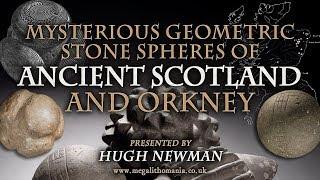 Mysterious Geometric Stone Spheres of Ancient Scotland & Orkney   Hugh Newman   Megalithomania