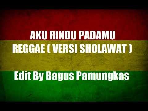 Shalawat Versi Aku Rindu Padamu - ( Reggae Version )
