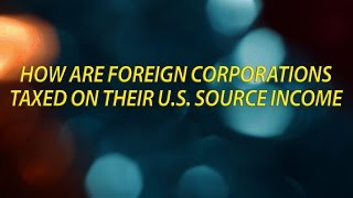 How are foreign corporations taxed on their U S  Source Income