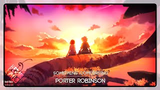 Porter Robinson - Something Comforting