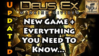 Deus Ex Mankind Divided - New Game Plus - Everything You Need To Know (v. 2.0)