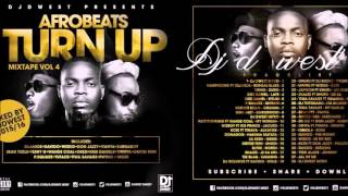 2016/2015 NAIJA AFFROBEAT PARTY MIX TURN VOL 4 BY DJ DWEST FT, WIZKID,OLAMIDE,DON JAZZY,LIL KESH,
