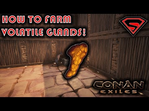 CONAN EXILES HOW TO FARM VOLATILE GLANDS AND WHAT THEY CAN BE USED FOR