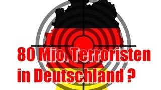 80 Millionen Terroristen in Deutschland?