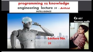 programming vs knowledge engineering in artificial intelligence by Nauman Malik channel lec 39