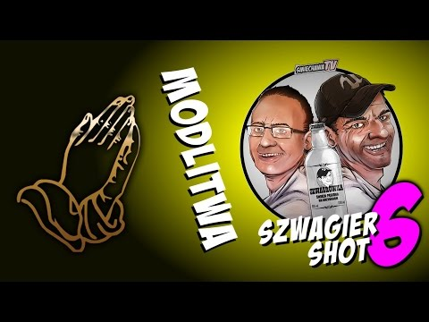 Modlitwa - Szwagier SHOT 6