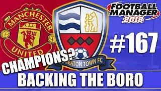Backing the Boro FM18 | NUNEATON | Part 167 | CHAMPIONS? | Football Manager 2018