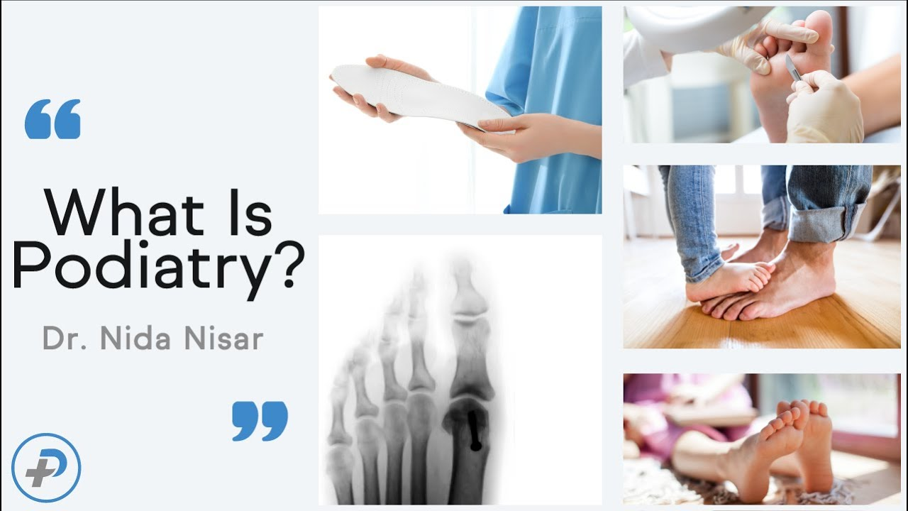 What is Podiatry?  With Dr. Nida Nisar