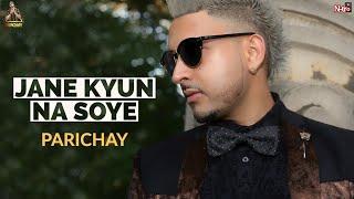 Parichay | Roye Akhiyaan (Shedding Tears) | Trending on Tik Tok India | Jane Kyun Na Soye [HQ Audio]