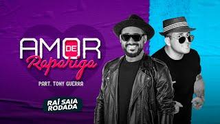 Raí Saia Rodada - Amor de Rapariga part. @Tony Guerra (Clipe Oficial)
